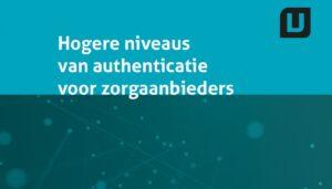Zorgaanbieders moeten voldoen aan hogere niveaus authenticatie