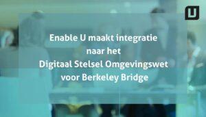 Enable U maakt integratie  naar het Digitaal Stelsel Omgevingswet voor Berkeley Bridge